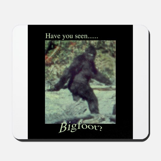 Have You Seen BIGFOOT? Mousepad