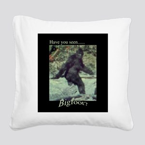 Have You Seen BIGFOOT? Square Canvas Pillow