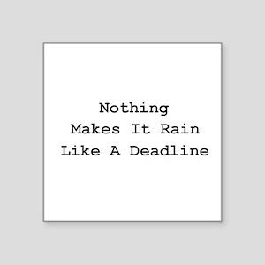 "Nothing Makes It Rain Square Sticker 3"" x 3"""