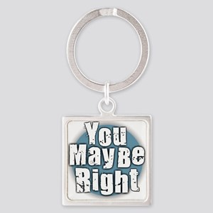 You May Be Right Keychains