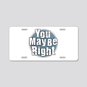 You May Be Right Aluminum License Plate