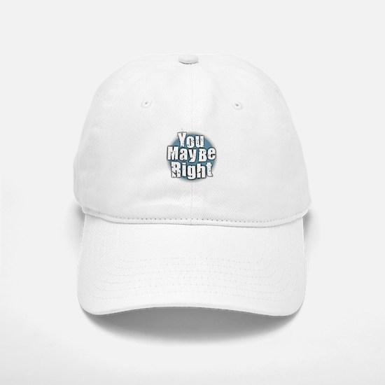 You May Be Right Baseball Baseball Cap