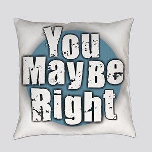 You May Be Right Everyday Pillow