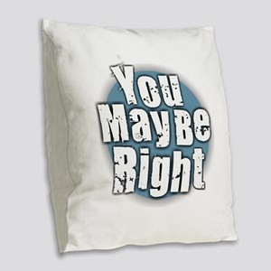 You May Be Right Burlap Throw Pillow