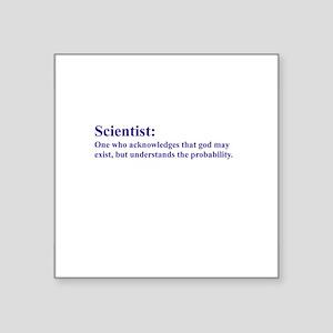 Scientist: Acknowledges that god may exist... Squa