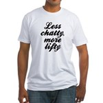 Less chatty more lifty Fitted T-Shirt
