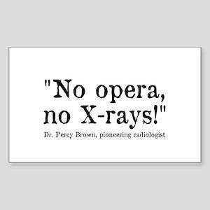 No opera, no X-rays! Sticker (Rectangle)