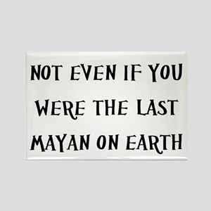 Not Even If You Were The Last Mayan On Earth (nd)