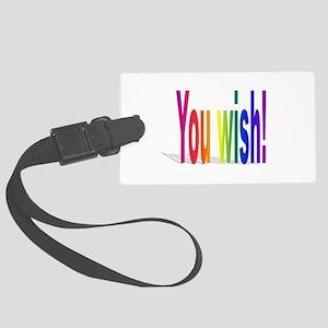 You Wish! Large Luggage Tag