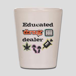Educated drug dealer Shot Glass