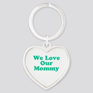 We Love Our Mommy Heart Keychain