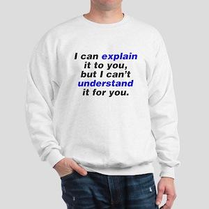 I can explain it to you Sweatshirt