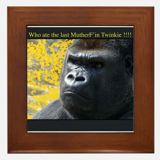 Who ate the last MutherF'in Twinkie!!!! Framed Til