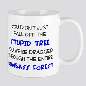 You didn't just fall of the stupid tree Mug