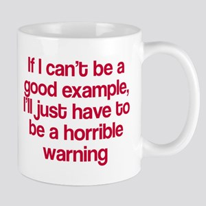 If I can't be a good example Mug