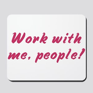 Work with me, people! Mousepad