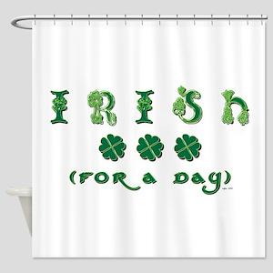 IRISH FOR A DAY Shower Curtain