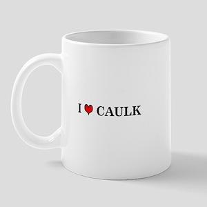 I LOVE CAULK -  Mug