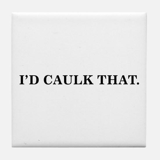 I'D CAULK THAT - Tile Coaster