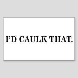 I'D CAULK THAT - Rectangle Sticker