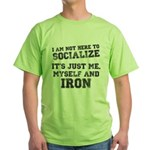 I am not here to socialize Green T-Shirt