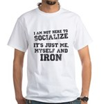 I am not here to socialize White T-Shirt