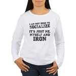I am not here to socialize Women's Long Sleeve T-S
