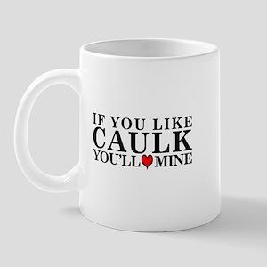 IF YOU LIKE CAULK -  Mug