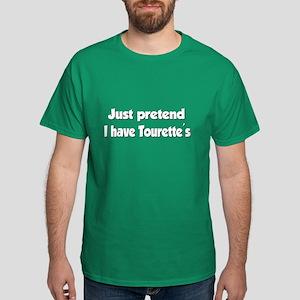 Just pretend I have Tourettes. Dark T-Shirt
