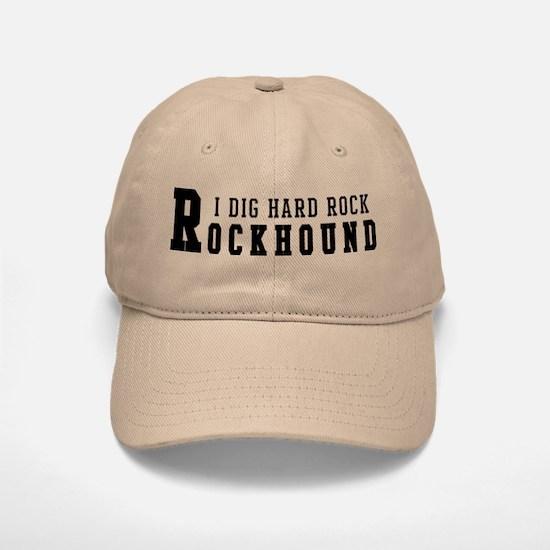 I Dig Hard Rock Rockhound Baseball Baseball Cap