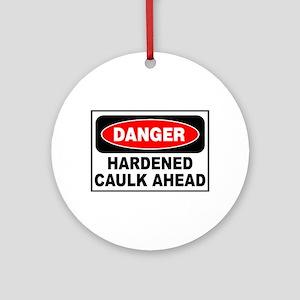 DANGER HARDENED CAULK - Ornament (Round)