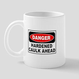 DANGER HARDENED CAULK -  Mug