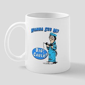 WANNA SEE MY BIG CAULK? -  Mug