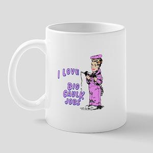 I LOVE BIG CAULK JOBS -  Mug