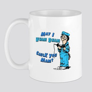 WHAM BHAM CAULK YOU MAM -  Mug