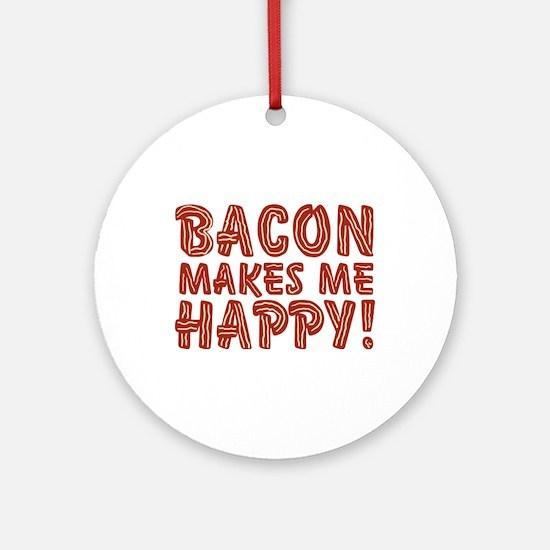 Bacon Makes Me Happy Ornament (Round)