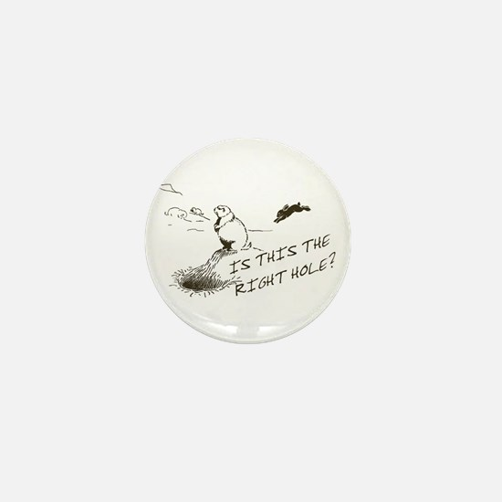 The Right Hole? Groundhogs Day Mini Button