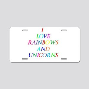 I love rainbows and unicorns Aluminum License Plat