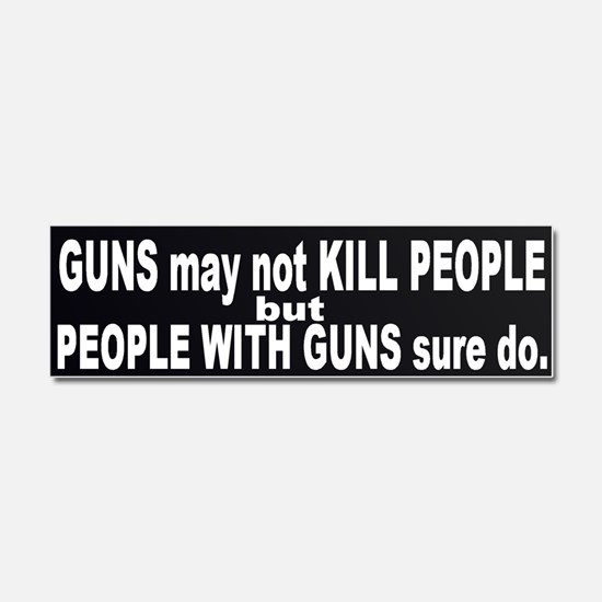 Guns DO Kill - ppl with guns Car Magnet 10 x 3