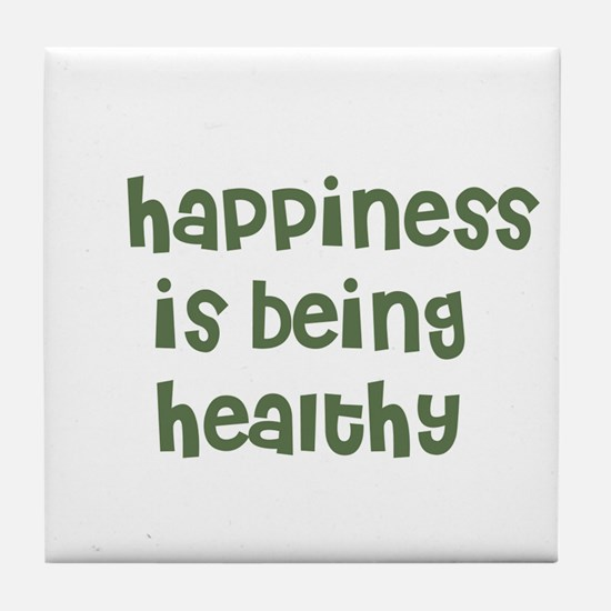 happiness is being healthy Tile Coaster