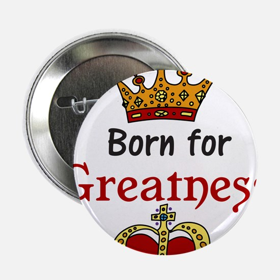 """Born For Greatness 2.25"""" Button"""