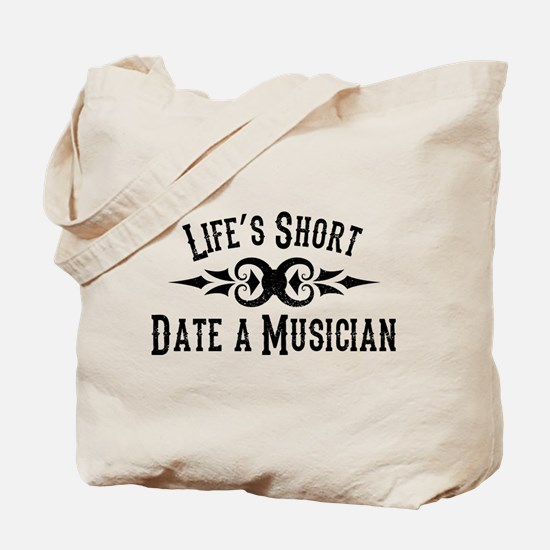 Life's Short. Date a Musician. Tote Bag