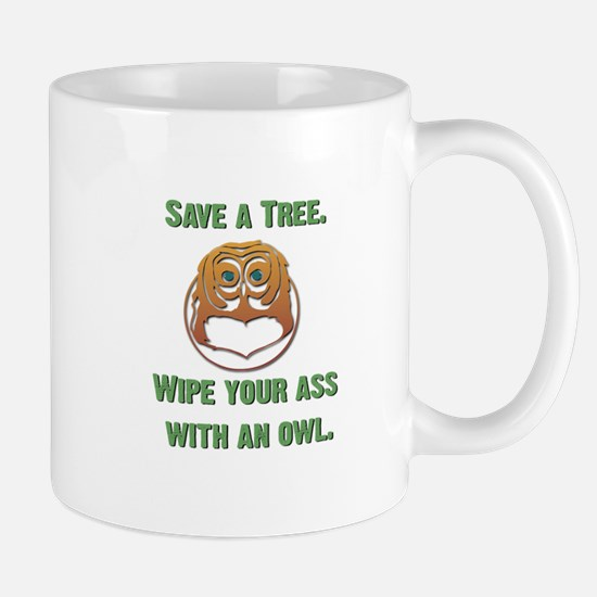 Save a Tree Wipe Your Ass With an Owl Mug