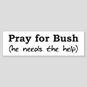 Pray for Bush Bumper Sticker