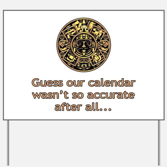 mayan calendar not so accurate vertical Yard Sign