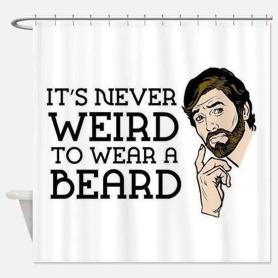 Its Never Weird To Wear A Beard Shower Curtain