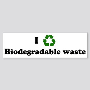 I recycle Biodegradable waste Bumper Sticker