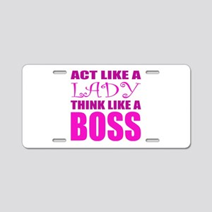 Act like a LADY, Think like a BOSS Aluminum Licens
