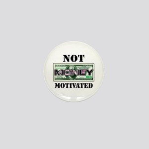 Not Money Motivated Mini Button