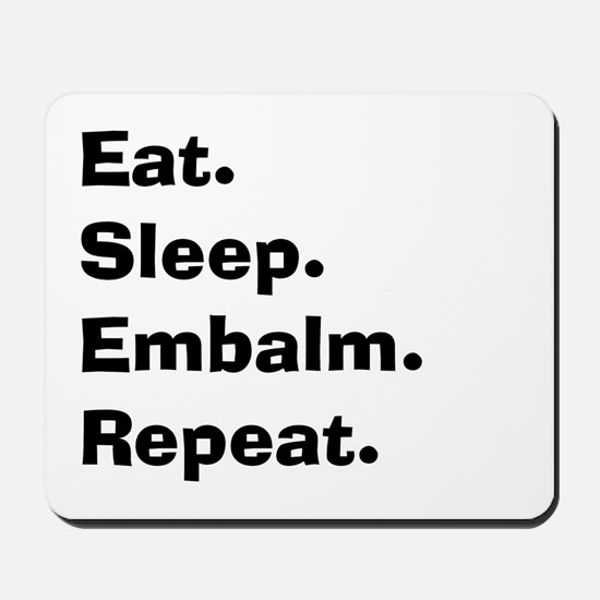 eat sleep embalm.PNG Mousepad